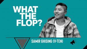 Samir Ghising (V-ten), What The Flop